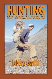 Hunting the Way it Was - The Way It Was to Our Changing Alaska ebook by Lenora Conkle
