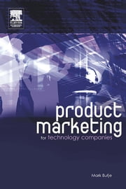 Product Marketing for Technology Companies ebook by Butje, Mark