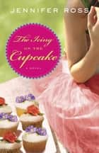 The Icing on the Cupcake - A Novel ebook by Jennifer Ross