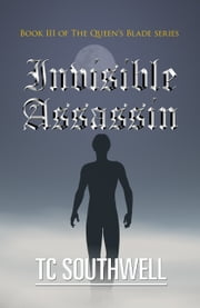 The Queen's Blade III: Invisible Assassin ebook by T C Southwell