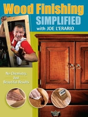 Wood Finishing Simplified - No Chemistry Just Beautiful Results ebook by Joe L'Erario