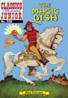 The Magic Dish - Classics Illustrated Junior #558 ebook by Albert Lewis Kanter, William B. Jones, Jr.
