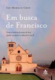 Em busca de Francisco ebook by Ian Morgan Cron