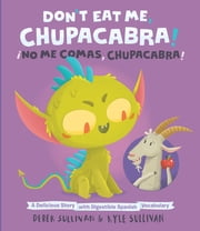 Don't Eat Me, Chupacabra! / ¡No Me Comas, Chupacabra! - A Delicious Story with Digestible Spanish Vocabulary ebook by Kyle Sullivan, Derek Sullivan