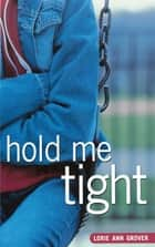 Hold Me Tight ebook by Lorie Ann Grover