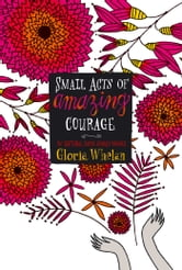 Small Acts of Amazing Courage ebook by Gloria Whelan