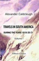 Travels in South America, during the Years 1819-20-21 ebook by Alexander Caldcleugh