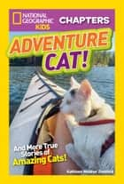 National Geographic Kids Chapters: Adventure Cat! ebook by Kathleen Zoehfeld