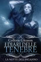 La notte dell'inganno eBook by Colleen Gleason