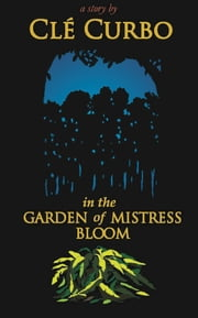 In the Garden of Mistress Bloom ebook by Cle' Curbo