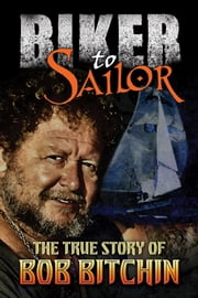 Biker to Sailor ebook by Bob Bitchin