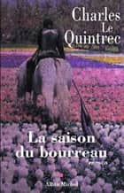 La Saison du bourreau ebook by Charles Le Quintrec