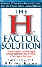 The H Factor Solution - Homocysteine, the Best Single Indicator of Whether You Are Likely to Live Long or Die Young ebook by Patrick Holford, Jonathan Wright, M.D.,...