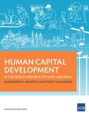 Human Capital Development in the People's Republic of China and India - Achievements, Prospects, and Policy Challenges ebook by Asian Development Bank