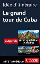 Idée d'itinéraire - Le grand tour de Cuba ebook by Collectif