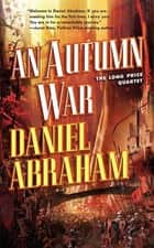 An Autumn War ebook by Daniel Abraham