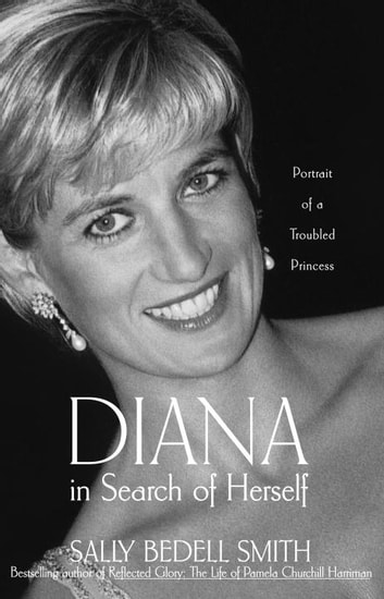 Diana in Search of Herself - Portrait of a Troubled Princess ebook by Sally Bedell Smith