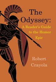 The Odyssey: A Reader's Guide to the Homer Epic ebook by Robert Crayola