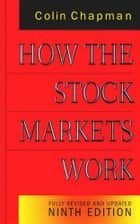 How the Stock Markets Work 9th Edition - Fully Revised and Updated Ninth Edition ebook by Colin Chapman