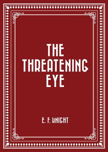 The Threatening Eye ebook by E. F. Knight