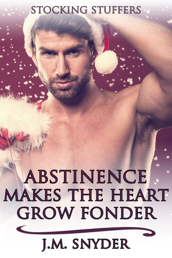 Abstinence Makes the Heart Grow Fonder ebook by J.M. Snyder