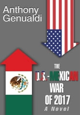 THE U.S.-MEXICAN WAR OF 2017 ebook by Anthony Genualdi