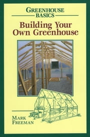 Building Your Own Greenhouse ebook by Mark Freeman