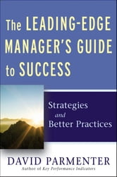The Leading-Edge Manager's Guide to Success - Strategies and Better Practices ebook by David Parmenter
