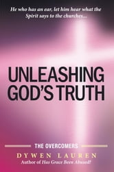 Unleashing God's Truth - The Overcomers ebook by Dywen Lauren