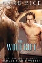 The Wolf Gift: The Graphic Novel ebook by Anne Rice,Ashley Marie Witter