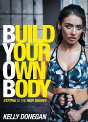 Build Your Own Body: Strong is the New Skinny ebook by Kelly Donegan