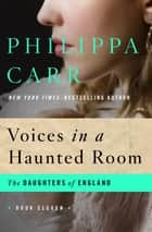 Voices in a Haunted Room ebook by Philippa Carr