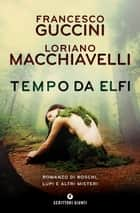 Tempo da elfi eBook by Francesco Guccini, Loriano Macchiavelli
