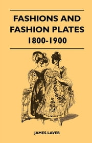 Fashions and Fashion Plates 1800-1900 ebook by James Laver