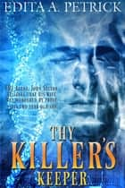 Thy Killer's Keeper ebook by Edita A. Petrick