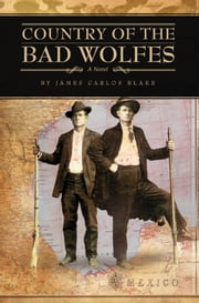 Country of the Bad Wolfes ebook by James Carlos Blake