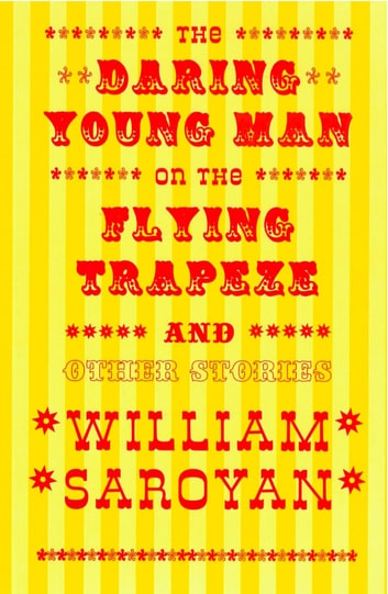 The Daring Young Man on the Flying Trapeze ebook by William Saroyan