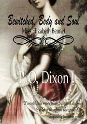 Bewitched, Body and Soul - Miss Elizabeth Bennet ebook by P. O. Dixon
