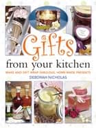 Gifts From Your Kitchen ebook by Deborah Nicholas