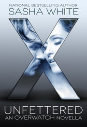 Unfettered - An Overwatch Novella ebook by Sasha White
