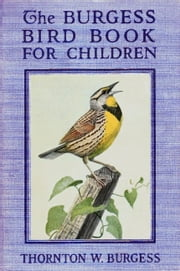 The Burgess Bird Book for Children ebook by Thornton W. Burgess,Louis Agassiz Fuertes (Illustrator)