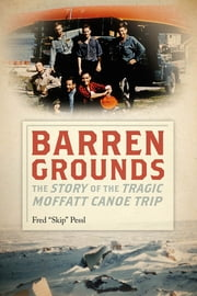 Barren Grounds - The Story of the Tragic Moffatt Canoe Trip ebook by Skip Pessl