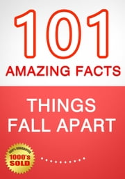 Things Fall Apart - 101 Amazing Facts You Didn't Know ebook by G Whiz