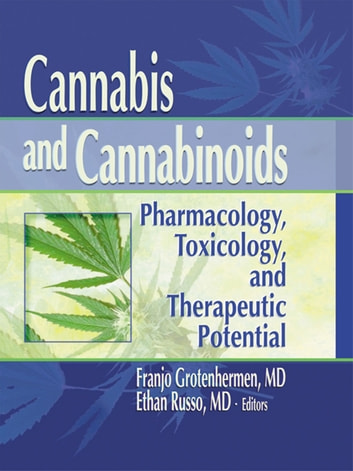 Cannabis and Cannabinoids - Pharmacology, Toxicology, and Therapeutic Potential ebook by Ethan B Russo,Ethan B Russo