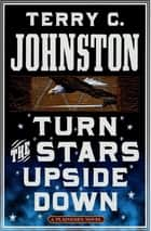 Turn the Stars Upside Down ebook by Terry C. Johnston