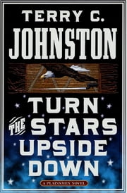 Turn the Stars Upside Down - The Last Days and Tragic Death of Crazy Horse ebook by Terry C. Johnston