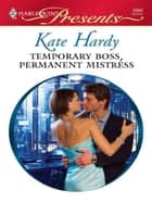Temporary Boss, Permanent Mistress ebook by Kate Hardy
