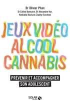 Alcool, cannabis, jeux video ebook by Olivier PHAN