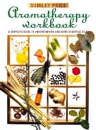 Aromatherapy Workbook ebook by Shirley Price