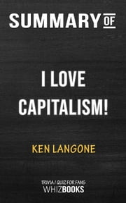 Summary of I Love Capitalism!: An American Story by Ken Langone (Trivia/Quiz for Fans) ebook by Whiz Books